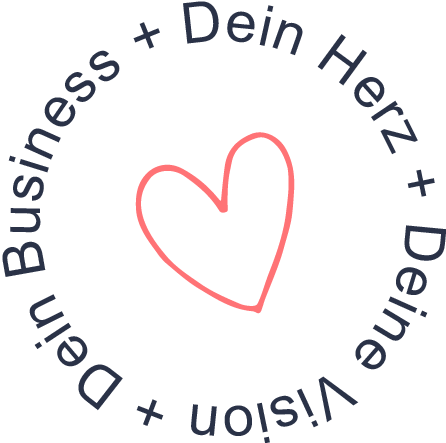 Dein Herz + Deine Vision + Dein Business